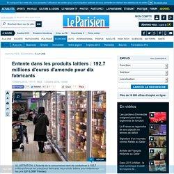 Entente dans les produits laitiers : 192,7 millions d'euros d'amende pour dix fabricants