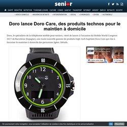 Doro lance Doro Care, des produits technos pour le maintien à domicile - 01/03/17
