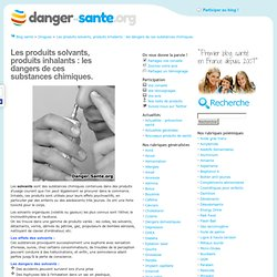Les dangers des produits solvants, produits inhalants : colle, bombe aerosol, gaz, etc.