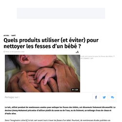 Quels produits utiliser (et éviter) pour nettoyer les fesses d'un bébé ?