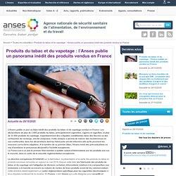 Produits du tabac et du vapotage : l'Anses publie un panorama inédit des produits vendus en France / ANSES, octobre 2020
