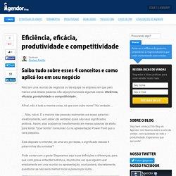Eficiência, eficácia, produtividade e competitividade - Blog do Agendor
