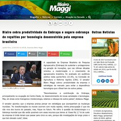Blairo cobra produtividade da Embrapa e sugere cobrança de royalties por tecnologia desenvolvida pela empresa brasileira - Notícias - Blairo Maggi