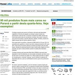 95 mil produtos ficam mais caros no Paraná a partir desta quarta-feira. Veja exemplos!