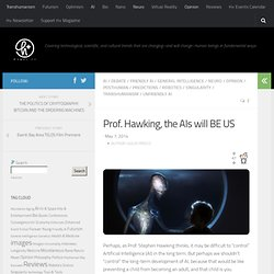Prof. Hawking, the AIs will BE US -