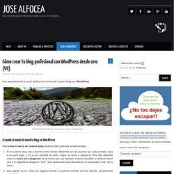 Cómo crear tu blog profesional con WordPress desde cero (VII) – jose alfocea