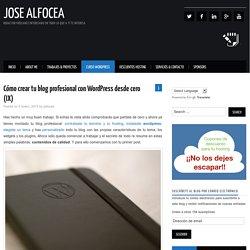 Cómo crear tu blog profesional con WordPress desde cero (IX) – jose alfocea