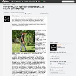 CUANDO TRATE A TODOS LOS PROFESIONALES COMO A ILUSTRADORES