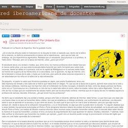 ¿De qué sirve el profesor? Por Umberto Eco - Blog - red iberoamericana de docentes