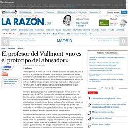 El profesor del Vallmont «no es el prototipo del abusador»
