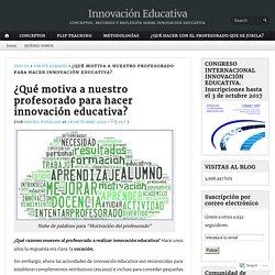 ¿Qué motiva a nuestro profesorado para hacer innovación educativa?