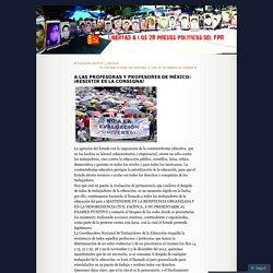 A LAS PROFESORAS Y PROFESORES DE MÉXICO: ¡RESISTIR ES LA CONSIGNA!