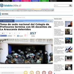 Toma de sede nacional del Colegio de Profesores termina con 65 docentes de La Araucanía detenidos