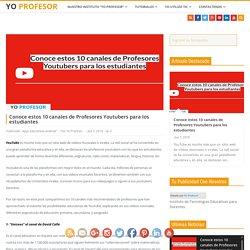 Conoce estos 10 canales de Profesores Youtubers para los estudiantes