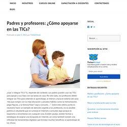 Padres y profesores: ¿Cómo apoyarse en las TICs?