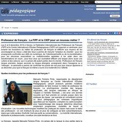 Professeur de français : La FIPF et le CIEP pour un nouveau métier ?