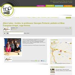 Altern'ados : Invités, le professeur Georges Picherot, pédiatre et Mme Françoise Aragot, sage-femme.