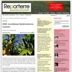 REPORTERRE 24/06/14 OGM : le professeur Séralini prend sa revanche