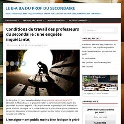 Conditions de travail des professeurs du secondaire : une enquête inquiétante. - Le B-A BA du prof du secondaire