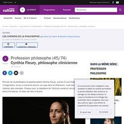 Profession philosophe (45/74) : Cynthia Fleury, philosophe clinicienne