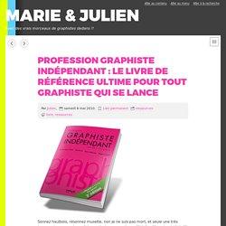 Profession graphiste indépendant : Le livre de référence ultime pour tout graphiste qui se lance - MARIE & JULIEN