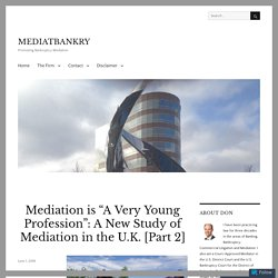 "Mediation is ""A Very Young Profession"": A New Study of Mediation in the U.K. [Part 2] – MEDIATBANKRY"