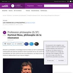 Profession philosophe (5/42) : Hartmut Rosa, philosophe de la résonance