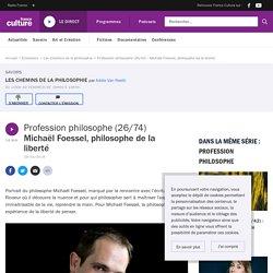 Profession philosophe (26/42) : Michaël Foessel, philosophe de la liberté
