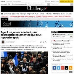 Agent de joueurs de foot, une profession réglementée qui peut rapporter gros- 28 novembre 2014