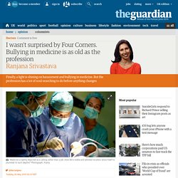 I wasn't surprised by Four Corners. Bullying in medicine is as old as the profession