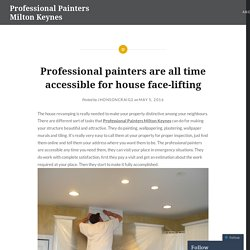 Professional painters are all time accessible for house face-lifting – Professional Painters Milton Keynes
