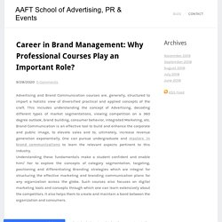 Career in Brand Management: Why Professional Courses Play an Important Role? - AAFT School of Advertising, PR & Events