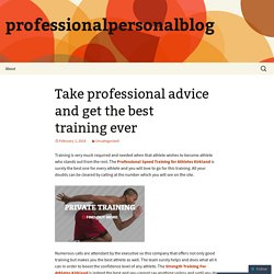 Take professional advice and get the best training ever