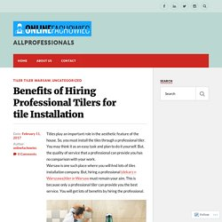 Benefits of Hiring Professional Tilers for tile Installation – ALLPROFESSIONALS