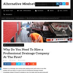 Why Do You Need To Hire a Professional Drainage Company At The First? - Alternative Mindset