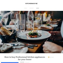 How to buy Professional kitchen appliances for your home