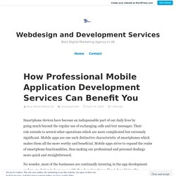 How Professional Mobile Application Development Services Can Benefit You