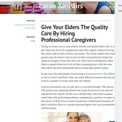 Give Your Elders The Quality Care By Hiring Professional Caregivers – Larah Au-Pairs