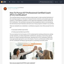 How To Pursue ICF Professional Certified Coach (PCC) Certification?