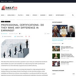 PROFESSIONAL CERTIFICATIONS- DO THEY MAKE ANY DIFFERENCE IN EARNINGS?
