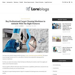 Buy Professional Carpet Cleaning Machines in Adelaide With The Right Features - Lore Blogs