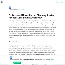 Professional Home Carpet Cleaning Services For Your Cleanliness And Safety