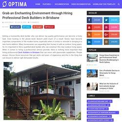 Grab an Enchanting Environment through Hiring Professional Deck Builders in Brisbane - B2B Communication
