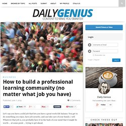How to build a professional learning community (no matter what job you have) - Daily Genius