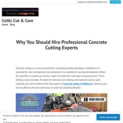 Why You Should Hire Professional Concrete Cutting Experts