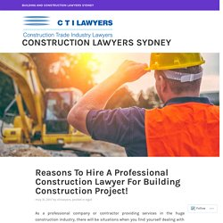 Reasons To Hire A Professional Construction Lawyer For Building Construction Project!