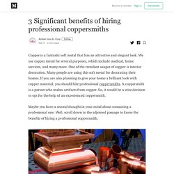 3 Significant benefits of hiring professional coppersmiths