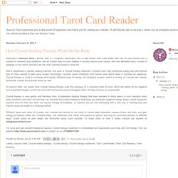 Professional Tarot Card Reader: How Crystal Healing Therapy Work On the Body