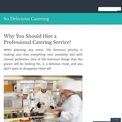 Why You Should Hire a Professional Catering Service?