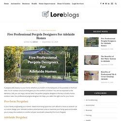 Five Professional Pergola Designers For Adelaide Homes - Lore Blogs